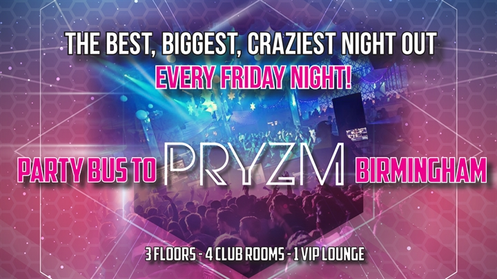 Visit Uk - Party Bus to Pryzm Birmingham